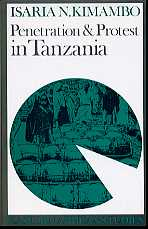Penetration and Protest in Tanzania, the impact of the World Economy on the Pare 1860-1960
